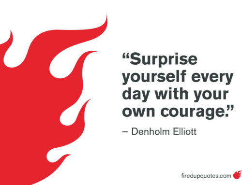 Impress Yourself With Your Own Courage